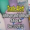 Trade Alert – Johnson and Johnson Stock Dec 31 2012