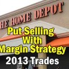 Home Depot Stock Trades For 2013 (HD Stock) – Put Selling With Margin Only Strategy
