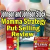 """Johnson and Johnson Stock """"Walk That Profit Home To Momma"""" Put Selling Strategy Review"""