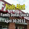 Trade Alert – Family Dollar Stock – Apr 30 2013