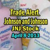 Trade Alert – Johnson and Johnson Stock (JNJ) – Apr 8 2013