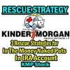 Rescue Strategy On KMP Stock In The Money Puts Sold in IRA.