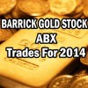 Barrick Gold Stock (ABX) Trades For 2014