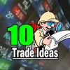 10 Trade Ideas to Boost Returns for the Final Week Of Feb 2015