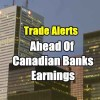 Trade Alerts Ahead Of Canadian Banks Earnings – Feb 19 2016