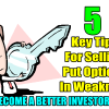 5 Key Tips For Selling Put Options In Weakness – Become A Better Investor