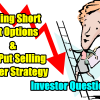 Timing Rolling Short Put Options and The Put Selling Ladder Strategy – Investor Questions