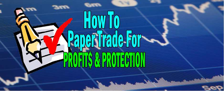 Step 5 – How To Paper Trade For Profits And Protection