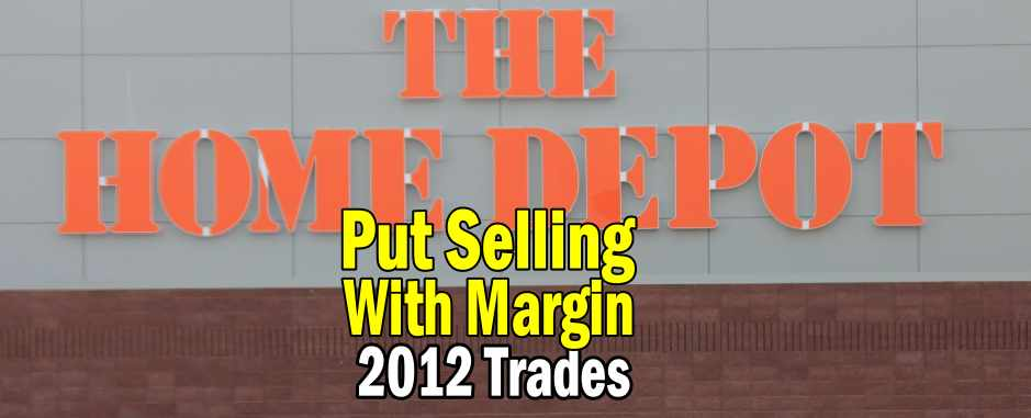 Home Depot Stock 2012 Trades (HD Stock) – Put Selling With Margin Only Strategy