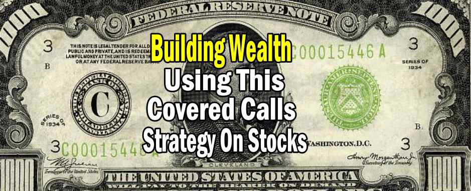 Building Wealth Using This Covered Calls Strategy On Stocks