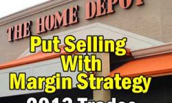 Home Depot Stock Trades For 2013 (HD Stock) - Put Selling With Margin Only Strategy