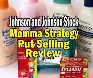 "Johnson and Johnson Stock ""Walk That Profit Home To Momma"" Put Selling Strategy Review"
