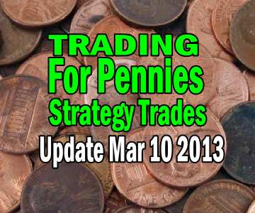 Trading For Pennies Strategy Trade Update March 10 2013