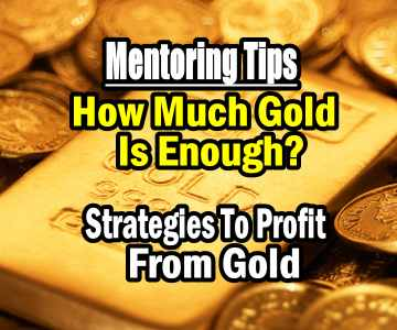 How Much Gold Is Enough? – Mentoring Tips and Strategies For Profit