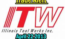Trade Alert - Illinois Tool Works Stock (ITW) - Apr 22 2013