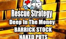 Rescue Strategy For Deep In The Money ABX Stock Naked Puts