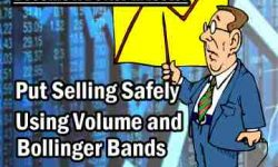 Put Selling Safely Using Volume and Bollinger Bands - Become A Better Investor