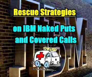 Rescue Strategies for IBM Stock Naked Puts and In The Money Covered Calls – Investors' Questions