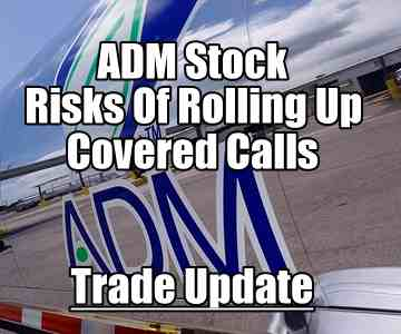 Archer Daniels Midland Stock (ADM) Update – Risks Of Rolling Up Covered Calls