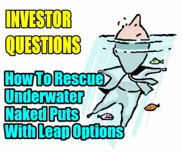 How To Rescue In The Money Naked Put Trade With Leap Options – Investor Questions