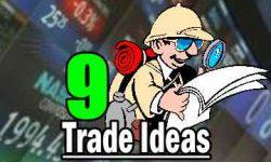 9 Trade Ideas
