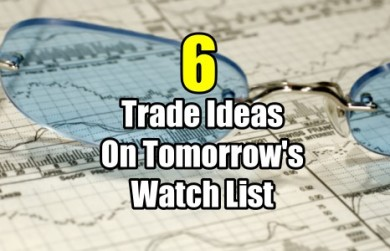 6 Stock Trade Ideas for Tomorrows watch list