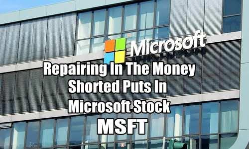 Repairing In The Money Short Puts Microsoft Stock
