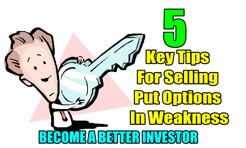 5 Key Tips For Selling Put Options In Weakness - Become A Better Investor