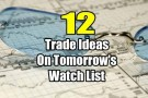 Update Of 12 Trade Ideas On Tomorrow's Watch List for Feb 23 2017