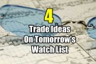 4 Trade Ideas On Tomorrow's Watch List for Mar 24 2017