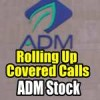 Risks of Rolling Up Covered Calls – ADM Stock Trade Update