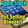 Trade Alert In Apple Stock – Biweekly Put Selling Strategy For Dec 11 2015
