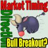 Market Timing / Market Direction – Bull Break Out?