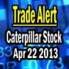 Caterpillar Stock Trade Alert Apr 22 2013