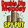 SPY PUT Double Dip Monday