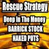 Deep In The Money Naked Puts Rescue Strategy For ABX Stock