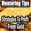Gold Investing – Mentoring Tips and Profit Strategies
