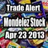 Mondelez Stock (MDLZ) Trade Alert Apr 23 2013