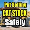 Put Selling Caterpillar Stock Safely