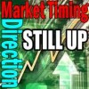 Market Timing / Market Direction Still UP!