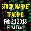 Stock Market Trading First Trade – Feb 21 2013