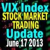 VIX Index Stock Market Trading Strategy Update June 17 2013
