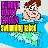 Europe Debt Crisis / Greek Debt Crisis Swimming Naked