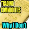 Trading Commodities and Why I Avoid Them