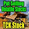 TCK STOCK Put Selling Volatile Stocks And When To Close