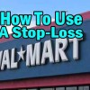 Stock Investment In Walmart Stock And Using A Stop-Loss To Sell