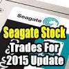 Seagate Stock (STX) Trades For 2015 Update – Feb 25 2015