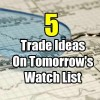 5 Trade Ideas On Tomorrow's Watch List for Aug 22 2017