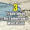 3 Trade Ideas On Tomorrow's Watch List for Fri Dec 14 2018