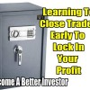 Learning To Close Trades Early To Lock In Your Profit – Become A Better Investor